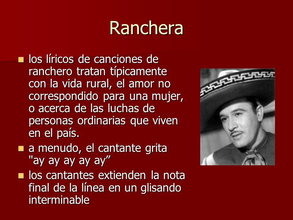 Ranchera los líricos de canciones de ranchero tratan típicamente con la vida rural, el amor no correspondido para una mujer, o acerca de las luchas de