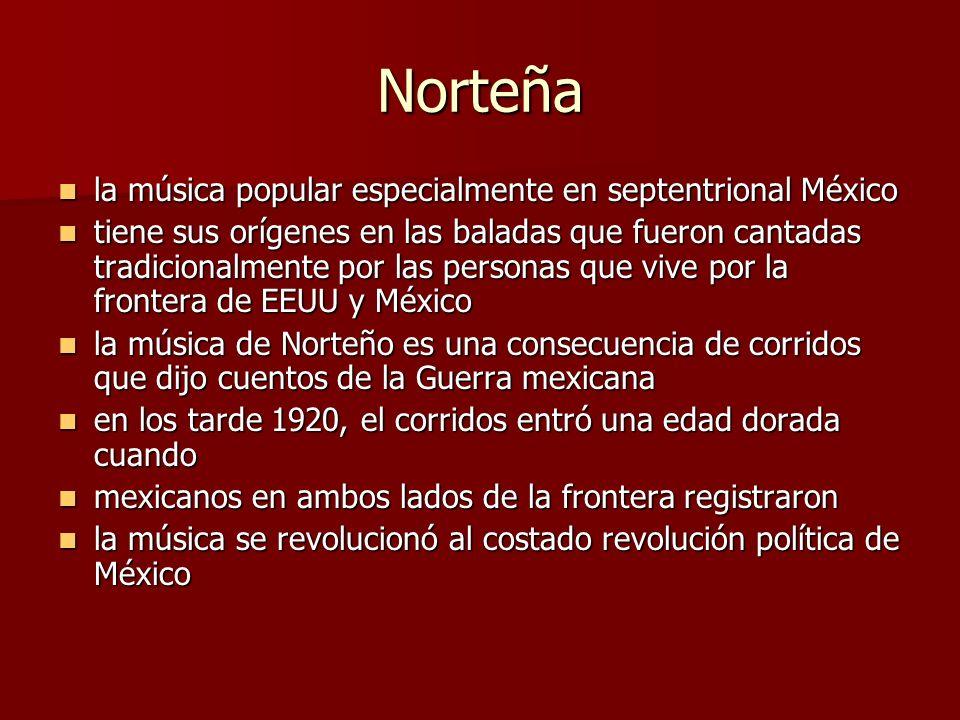 Norteña la música popular especialmente en septentrional México la música popular especialmente en septentrional México tiene sus orígenes en las bala