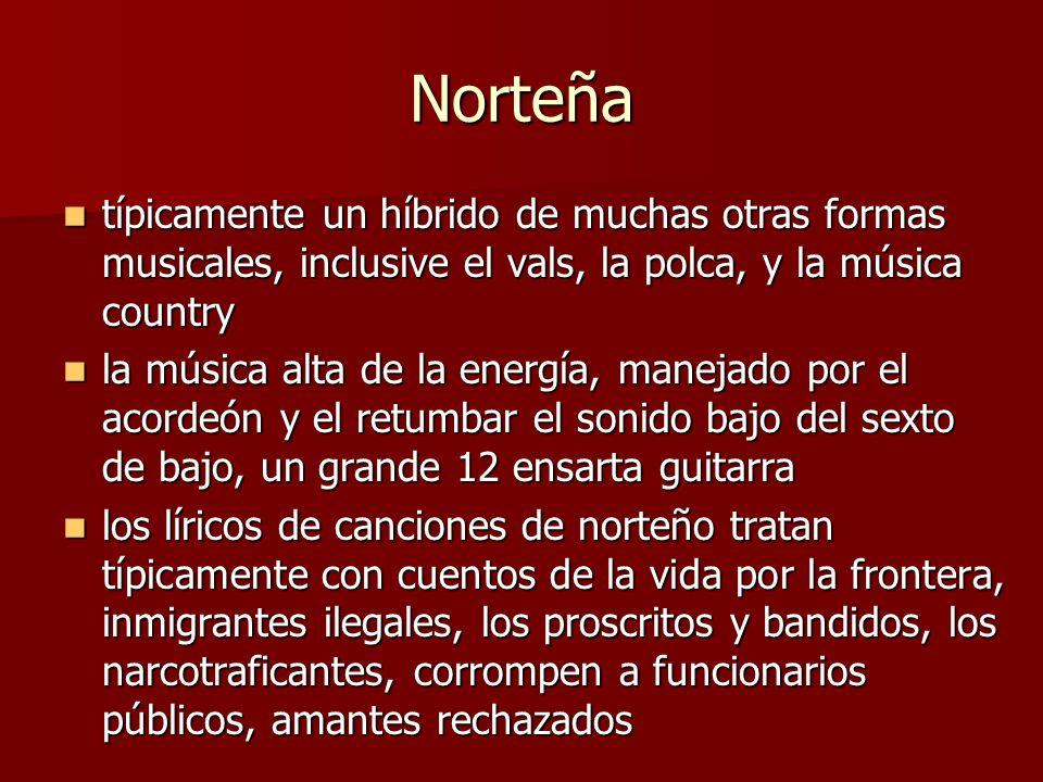 Norteña típicamente un híbrido de muchas otras formas musicales, inclusive el vals, la polca, y la música country típicamente un híbrido de muchas otr