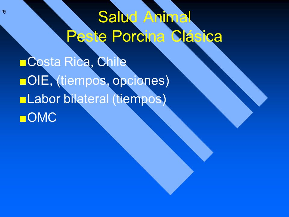 * * 0 Salud Animal Peste Porcina Clásica Costa Rica, Chile OIE, (tiempos, opciones) Labor bilateral (tiempos) OMC