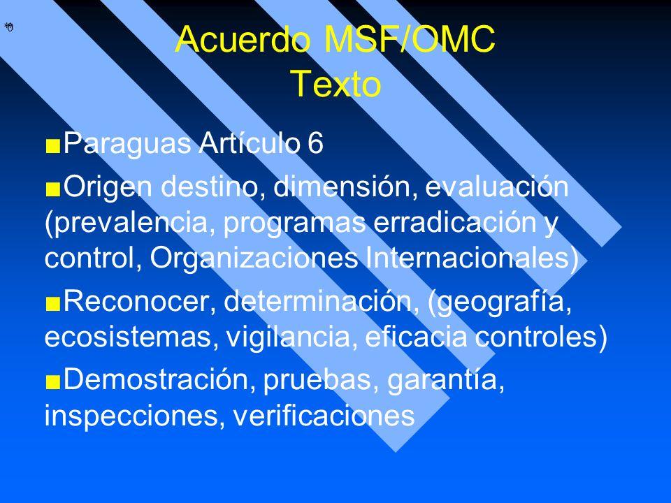 * * 0 Acuerdo MSF/OMC Texto Paraguas Artículo 6 Origen destino, dimensión, evaluación (prevalencia, programas erradicación y control, Organizaciones I