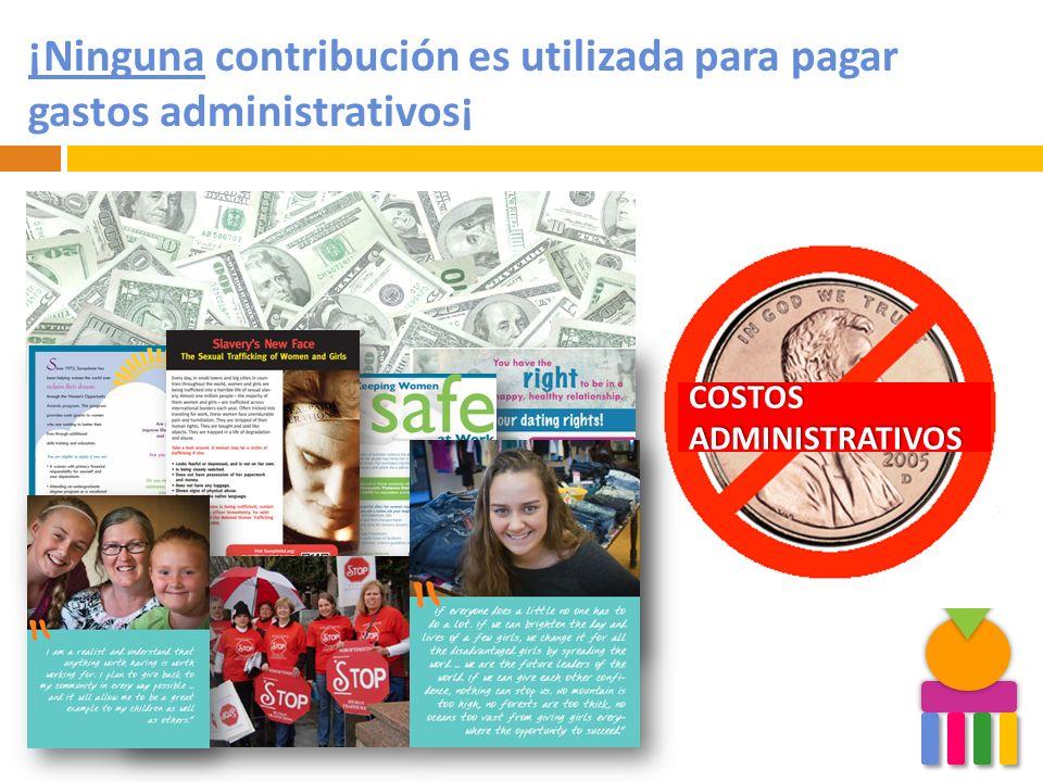 ¡Ninguna contribución es utilizada para pagar gastos administrativos¡ COSTOS ADMINISTRATIVOS