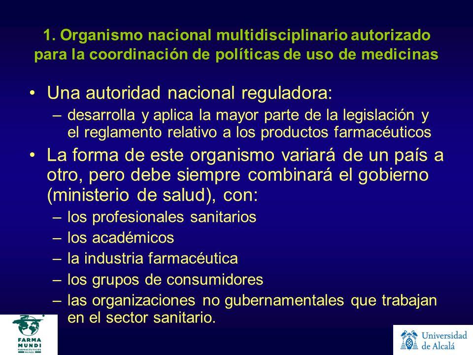 1. Organismo nacional multidisciplinario autorizado para la coordinación de políticas de uso de medicinas Una autoridad nacional reguladora: –desarrol