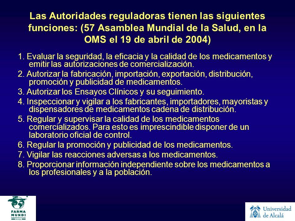 Las Autoridades reguladoras tienen las siguientes funciones: (57 Asamblea Mundial de la Salud, en la OMS el 19 de abril de 2004) 1. Evaluar la segurid