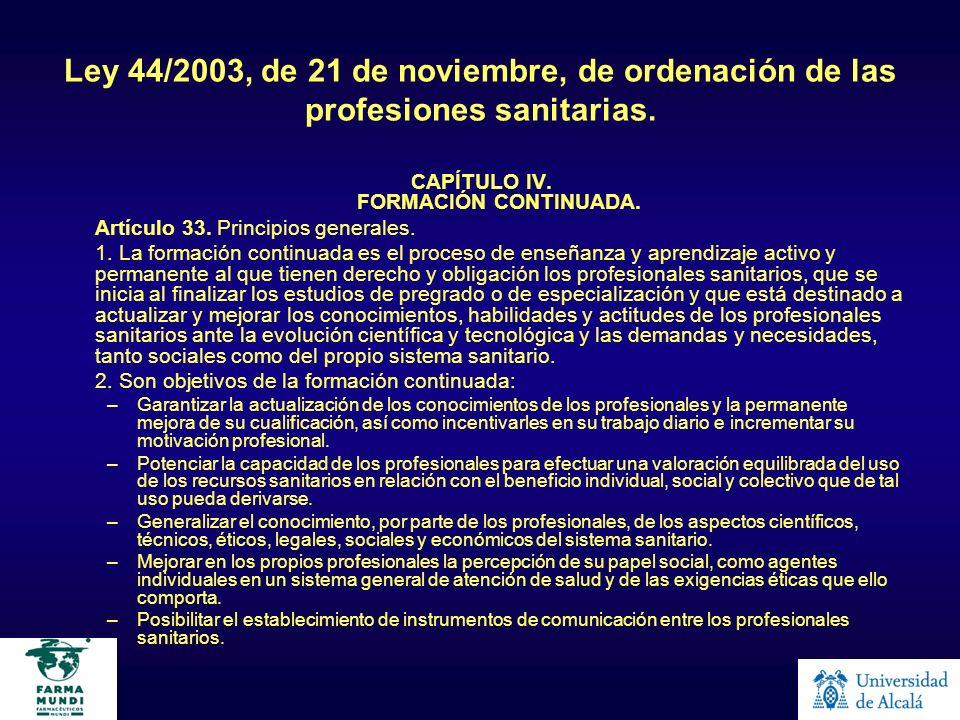 Ley 44/2003, de 21 de noviembre, de ordenación de las profesiones sanitarias. CAPÍTULO IV. FORMACIÓN CONTINUADA. Artículo 33. Principios generales. 1.