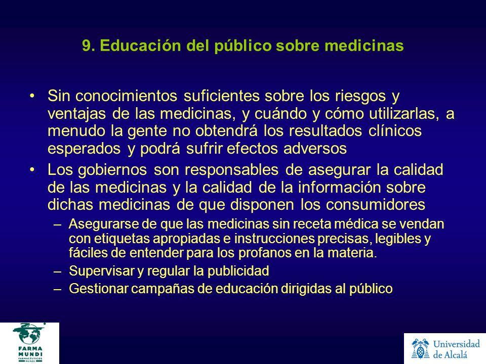 9. Educación del público sobre medicinas Sin conocimientos suficientes sobre los riesgos y ventajas de las medicinas, y cuándo y cómo utilizarlas, a m