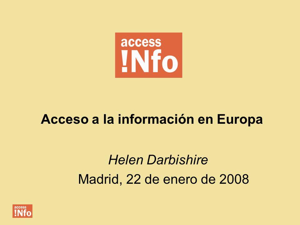 Acceso a la información en Europa Helen Darbishire Madrid, 22 de enero de 2008