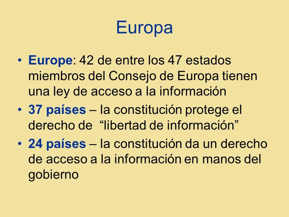 Europa Europe: 42 de entre los 47 estados miembros del Consejo de Europa tienen una ley de acceso a la información 37 países – la constitución protege el derecho de libertad de información 24 países – la constitución da un derecho de acceso a la información en manos del gobierno
