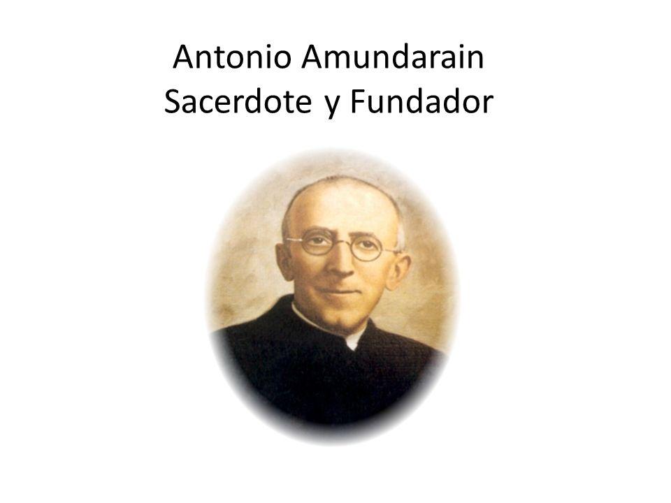 Antonio Amundarain Sacerdote y Fundador
