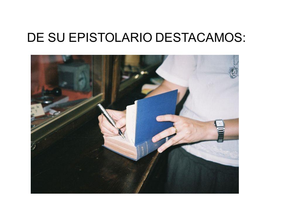 DE SU EPISTOLARIO DESTACAMOS: