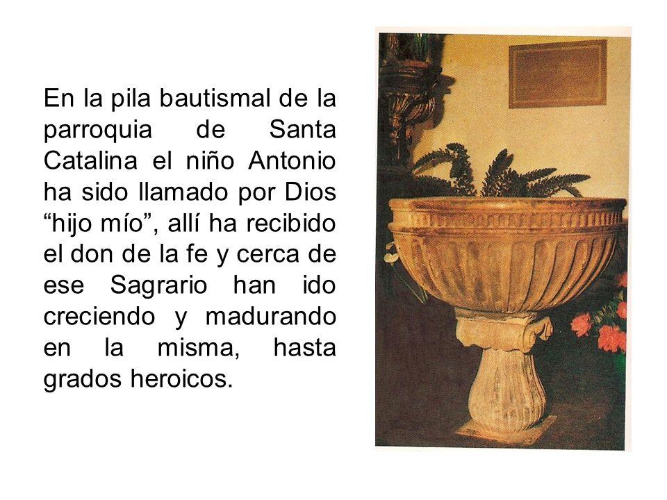 En la pila bautismal de la parroquia de Santa Catalina el niño Antonio ha sido llamado por Dios hijo mío, allí ha recibido el don de la fe y cerca de