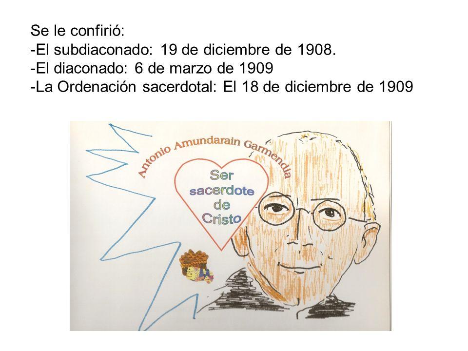 Se le confirió: -El subdiaconado: 19 de diciembre de 1908. -El diaconado: 6 de marzo de 1909 -La Ordenación sacerdotal: El 18 de diciembre de 1909
