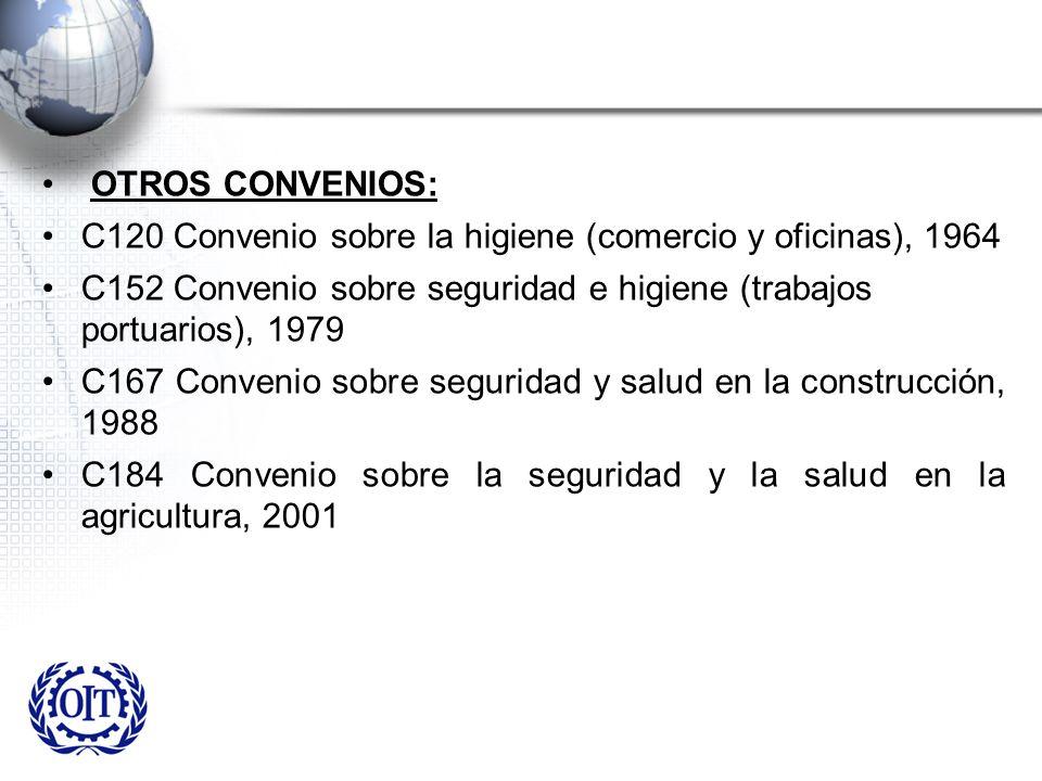 OTROS CONVENIOS: C120 Convenio sobre la higiene (comercio y oficinas), 1964 C152 Convenio sobre seguridad e higiene (trabajos portuarios), 1979 C167 C