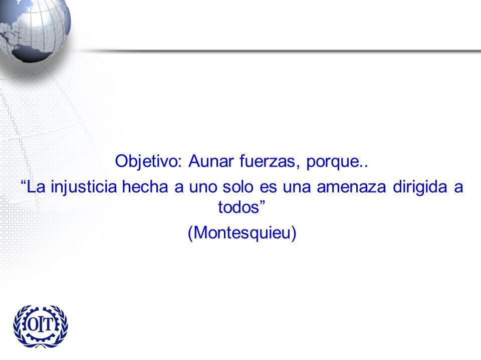 Objetivo: Aunar fuerzas, porque.. La injusticia hecha a uno solo es una amenaza dirigida a todos (Montesquieu)