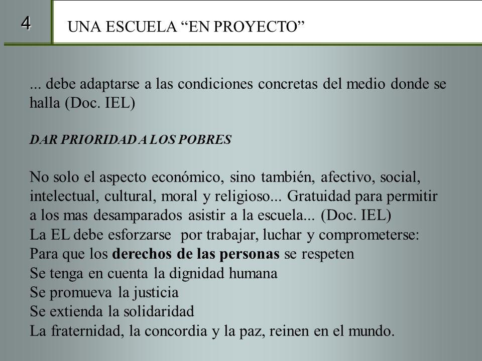 4... debe adaptarse a las condiciones concretas del medio donde se halla (Doc. IEL) DAR PRIORIDAD A LOS POBRES No solo el aspecto económico, sino tamb