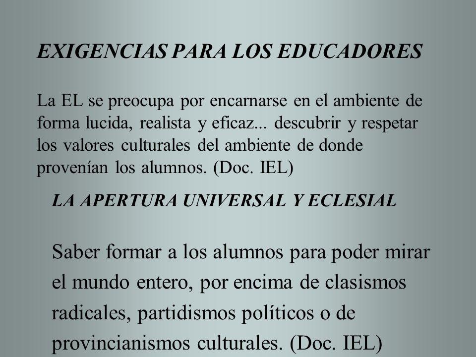 EXIGENCIAS PARA LOS EDUCADORES La EL se preocupa por encarnarse en el ambiente de forma lucida, realista y eficaz... descubrir y respetar los valores