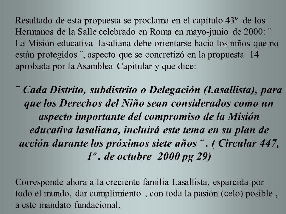 Resultado de esta propuesta se proclama en el capítulo 43º de los Hermanos de la Salle celebrado en Roma en mayo-junio de 2000: ¨ La Misión educativa