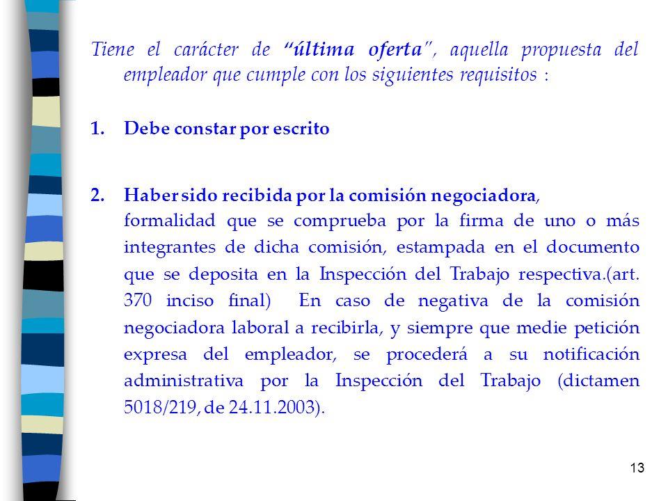 13 Tiene el carácter de última oferta, aquella propuesta del empleador que cumple con los siguientes requisitos : 1.Debe constar por escrito 2.Haber s