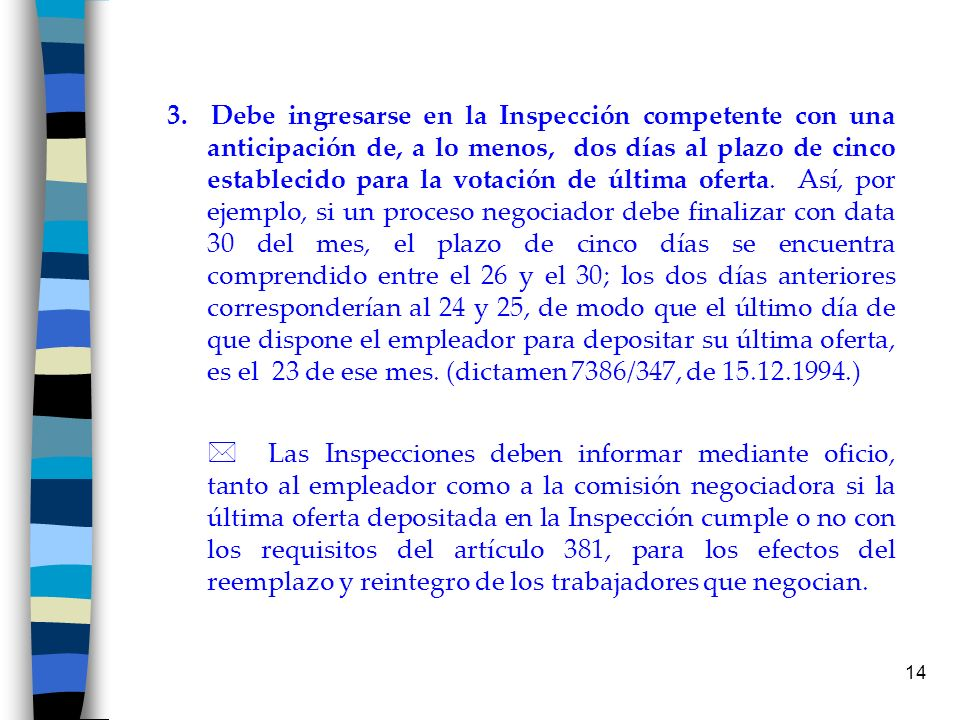 14 3. Debe ingresarse en la Inspección competente con una anticipación de, a lo menos, dos días al plazo de cinco establecido para la votación de últi