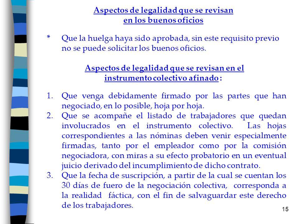 15 Aspectos de legalidad que se revisan en los buenos oficios * Que la huelga haya sido aprobada, sin este requisito previo no se puede solicitar los