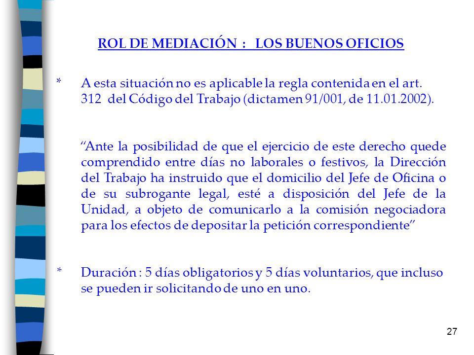 27 ROL DE MEDIACIÓN : LOS BUENOS OFICIOS * A esta situación no es aplicable la regla contenida en el art. 312 del Código del Trabajo (dictamen 91/001,