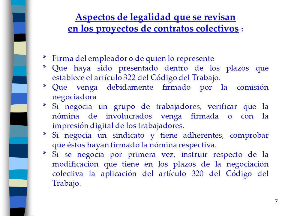 7 Aspectos de legalidad que se revisan en los proyectos de contratos colectivos : *Firma del empleador o de quien lo represente *Que haya sido present