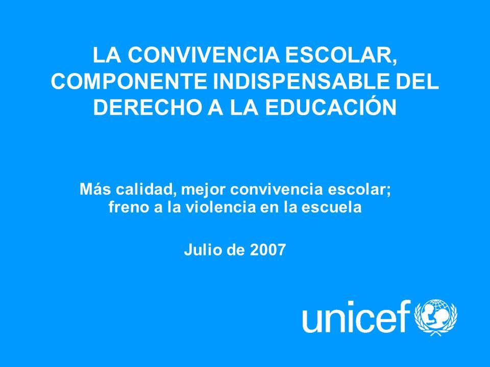 LA CONVIVENCIA ESCOLAR, COMPONENTE INDISPENSABLE DEL DERECHO A LA EDUCACIÓN Más calidad, mejor convivencia escolar; freno a la violencia en la escuela