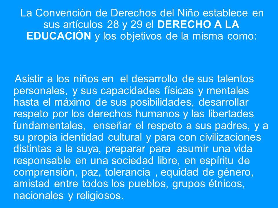 La Convención de Derechos del Niño establece en sus artículos 28 y 29 el DERECHO A LA EDUCACIÓN y los objetivos de la misma como: Asistir a los niños