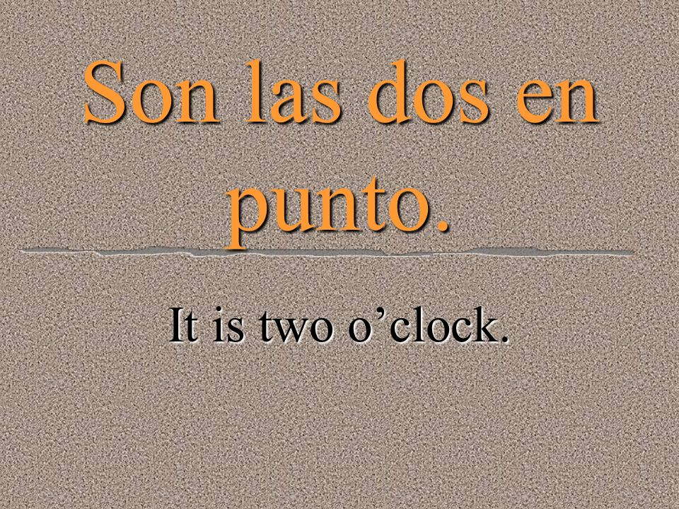 Es la una en punto It is one oclock.