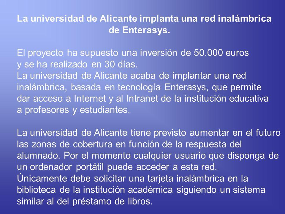 La universidad de Alicante implanta una red inalámbrica de Enterasys. El proyecto ha supuesto una inversión de 50.000 euros y se ha realizado en 30 dí