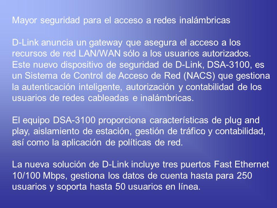 Mayor seguridad para el acceso a redes inalámbricas D-Link anuncia un gateway que asegura el acceso a los recursos de red LAN/WAN sólo a los usuarios