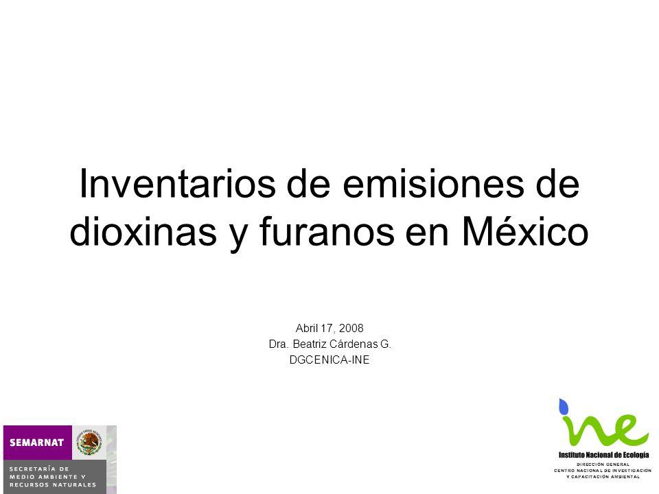 Primer inventario preliminar de dioxinas y furanos –Elaborado dentro del marco del grupo de trabajo de dioxinas, furanos y hexaclorobenceno de la CCA –INFORME DE LA SITUACIÓN Y LOS CONOCIMIENTOS ACTUALES SOBRE LAS PRINCIPALES FUENTES Y EMISIONES DE DIOXINAS EN MÉXICO.