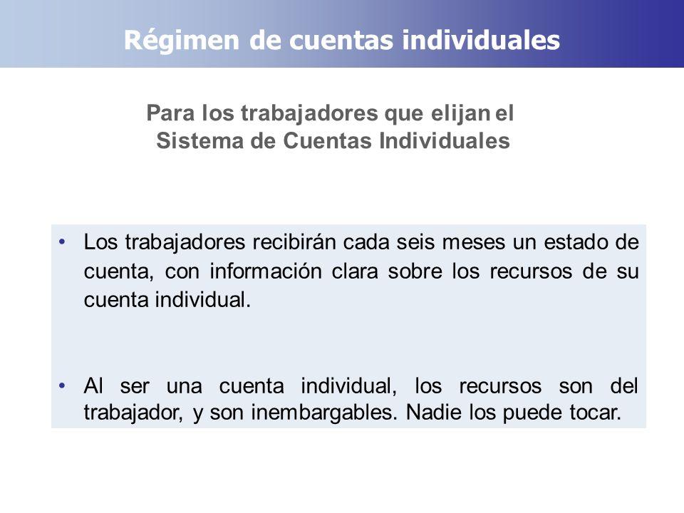 Régimen de cuentas individuales Para los trabajadores que elijan el Sistema de Cuentas Individuales Los trabajadores recibirán cada seis meses un esta