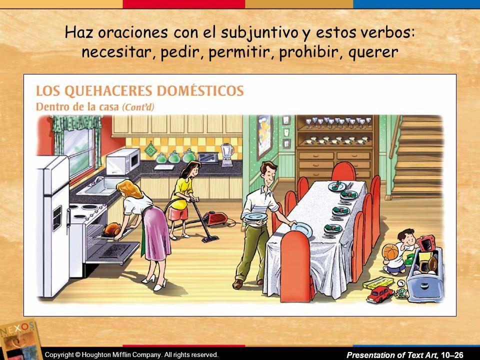 Copyright © Houghton Mifflin Company. All rights reserved. Presentation of Text Art, 10–25 Haz oraciones con el subjuntivo y estos verbos: necesitar,