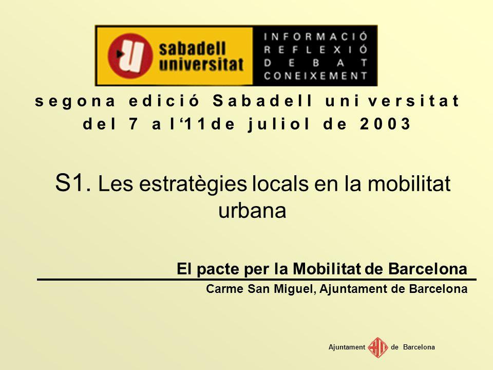 Ajuntamentde Barcelona EL PACTO POR LA MOVILIDAD BARCELONA Carmen San Miguel Ruibal Concejal de Seguridad y Movilidad Sabadell, Julio de 2003