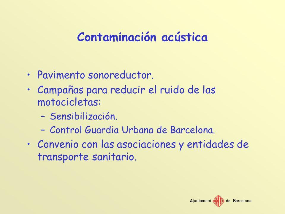 Ajuntamentde Barcelona Contaminación acústica Pavimento sonoreductor. Campañas para reducir el ruido de las motocicletas: –Sensibilización. –Control G