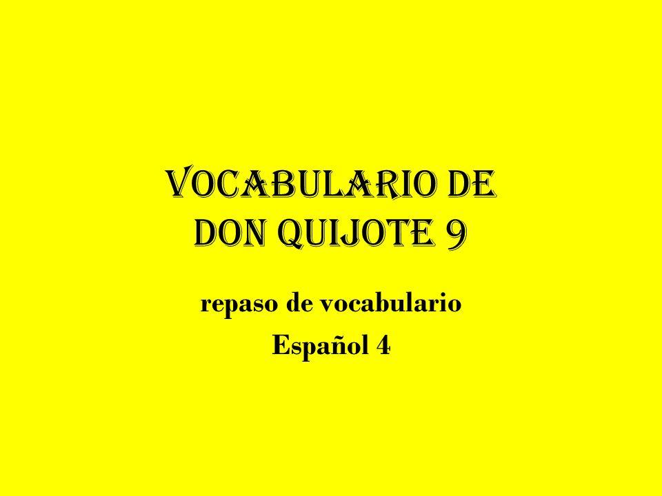 Vocabulario de Don Quijote 9 repaso de vocabulario Español 4