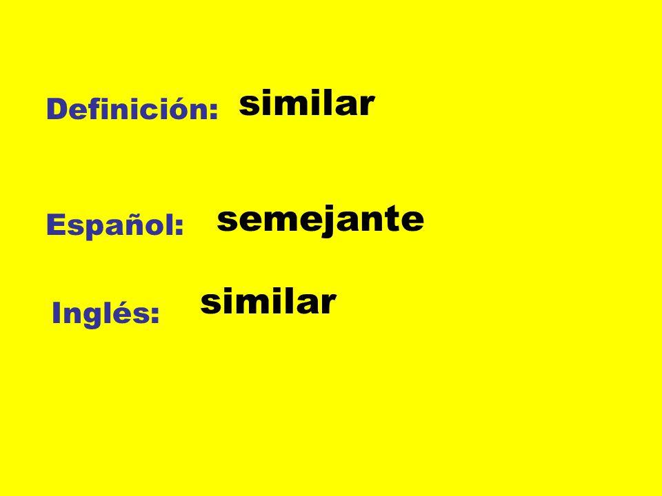 Definición: Español: Inglés: similar semejante similar