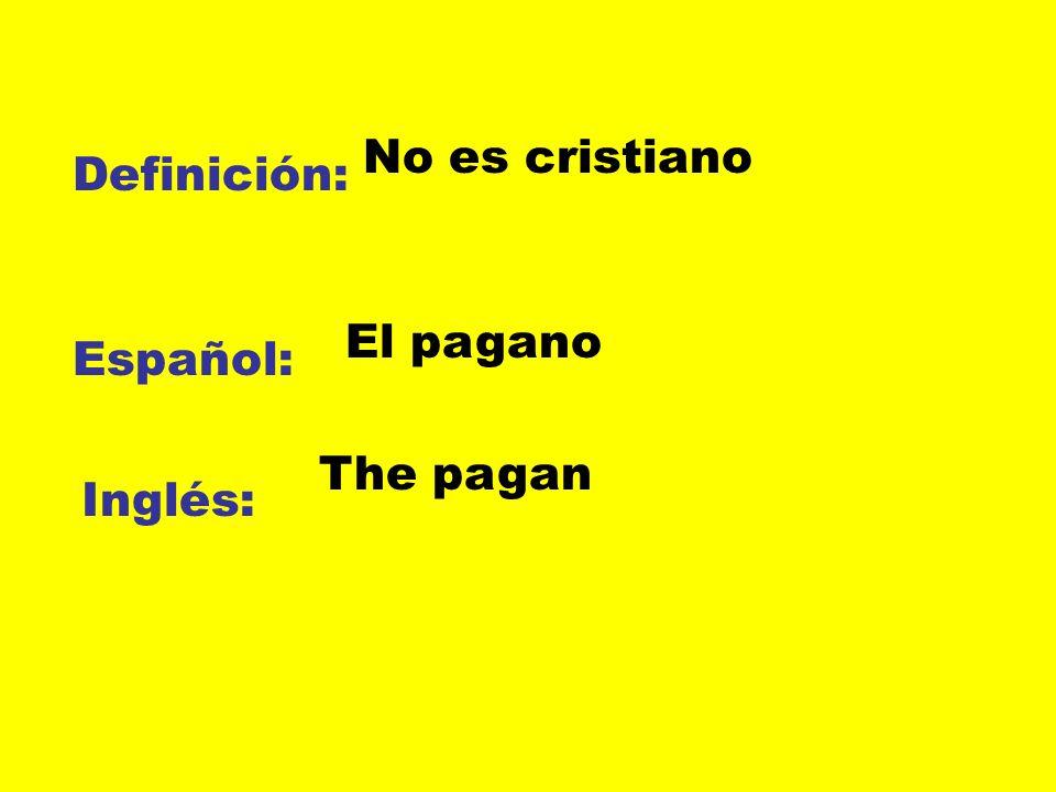 Definición: Español: Inglés: No es cristiano El pagano The pagan