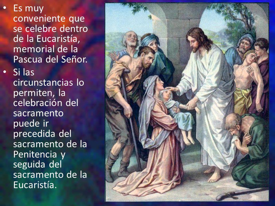 Es muy conveniente que se celebre dentro de la Eucaristía, memorial de la Pascua del Señor. Si las circunstancias lo permiten, la celebración del sacr