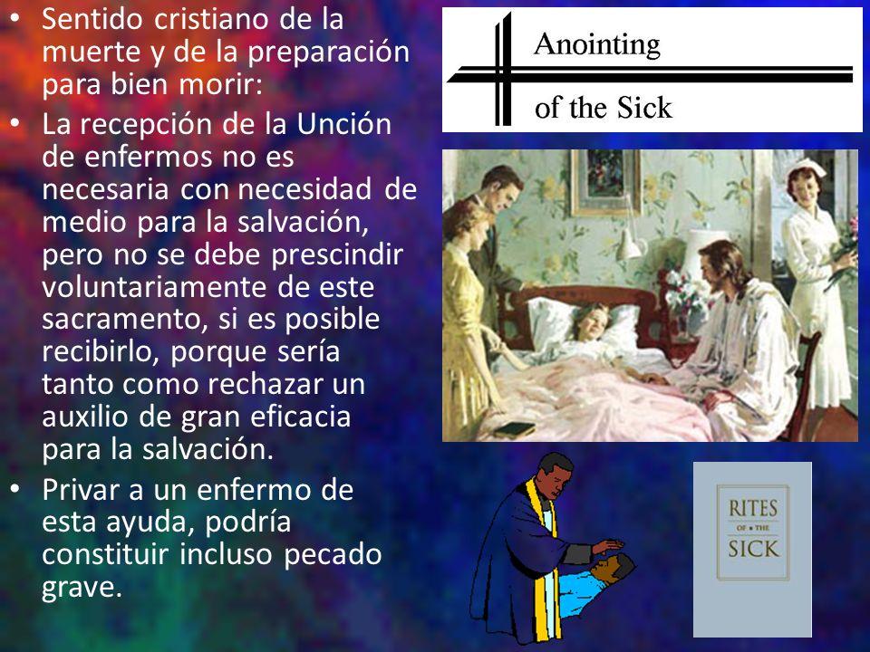 Sentido cristiano de la muerte y de la preparación para bien morir: La recepción de la Unción de enfermos no es necesaria con necesidad de medio para