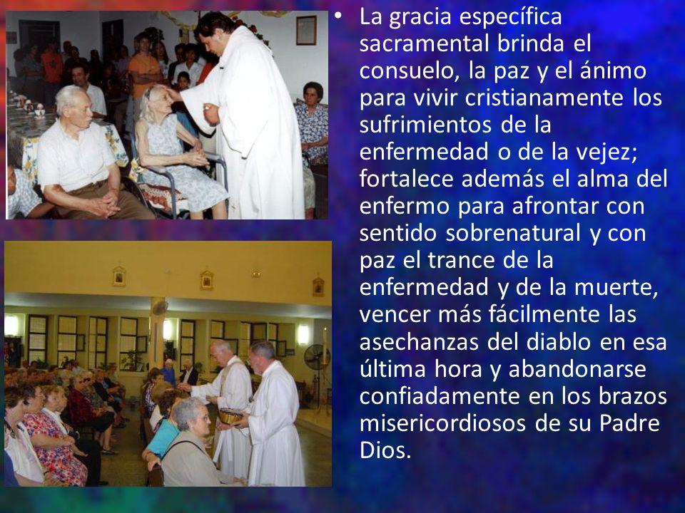 La gracia específica sacramental brinda el consuelo, la paz y el ánimo para vivir cristianamente los sufrimientos de la enfermedad o de la vejez; fort