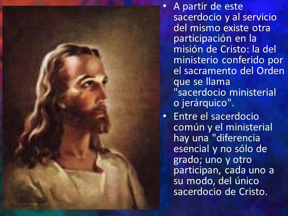A partir de este sacerdocio y al servicio del mismo existe otra participación en la misión de Cristo: la del ministerio conferido por el sacramento de