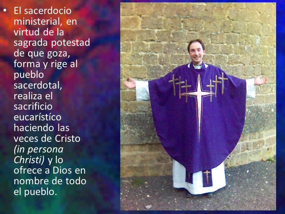 El sacerdocio ministerial, en virtud de la sagrada potestad de que goza, forma y rige al pueblo sacerdotal, realiza el sacrificio eucarístíco haciendo