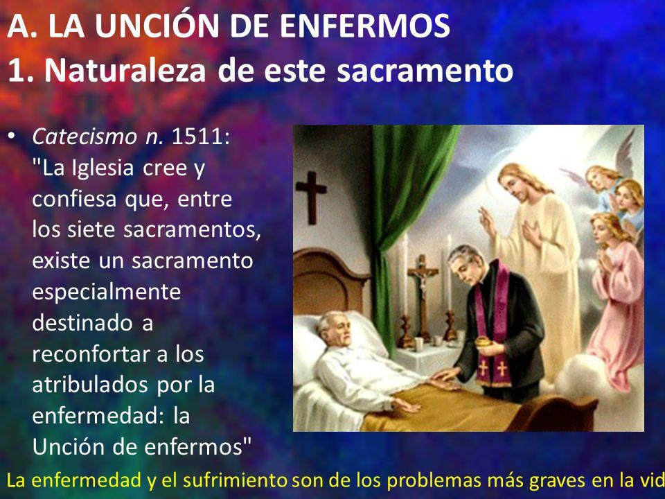 A. LA UNCIÓN DE ENFERMOS 1. Naturaleza de este sacramento Catecismo n. 1511: