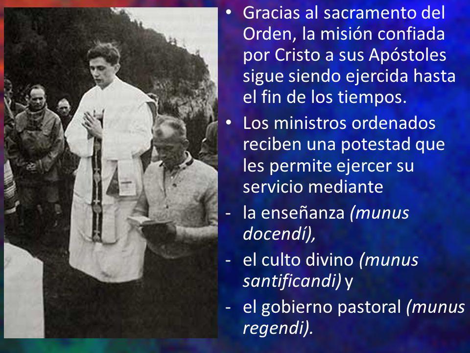 Gracias al sacramento del Orden, la misión confiada por Cristo a sus Apóstoles sigue siendo ejercida hasta el fin de los tiempos. Los ministros ordena