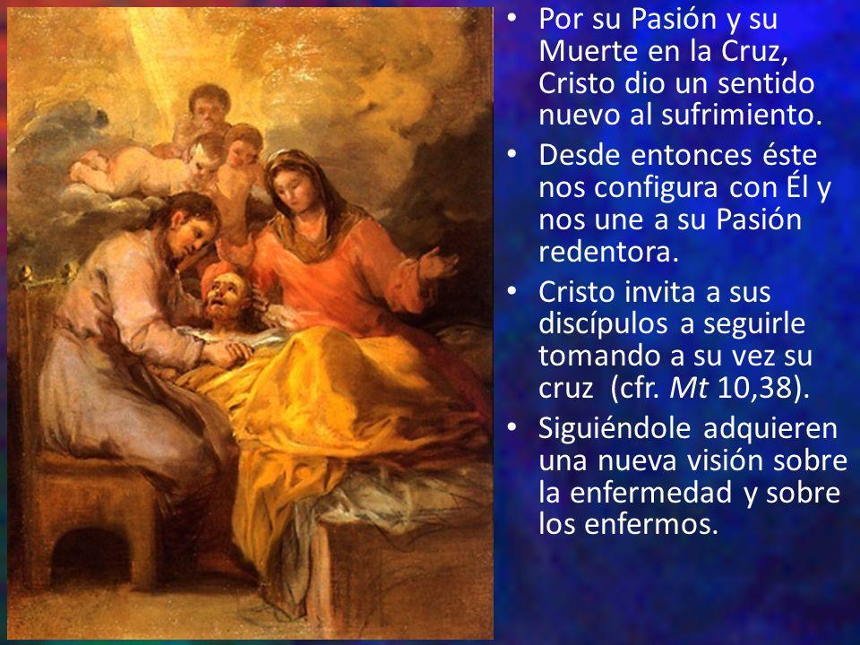 Por su Pasión y su Muerte en la Cruz, Cristo dio un sentido nuevo al sufrimiento. Desde entonces éste nos configura con Él y nos une a su Pasión reden