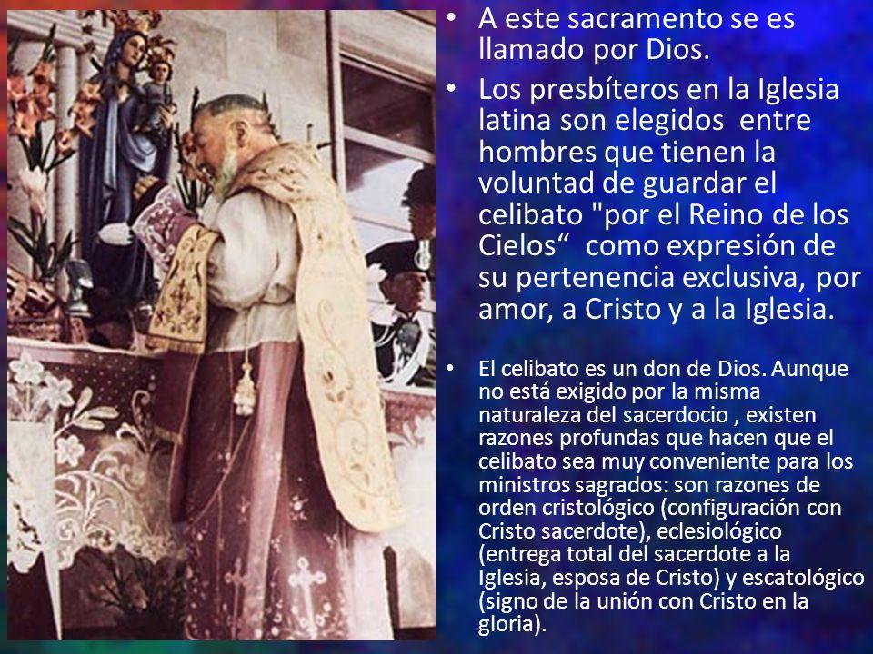 A este sacramento se es llamado por Dios. Los presbíteros en la Iglesia latina son elegidos entre hombres que tienen la voluntad de guardar el celibat