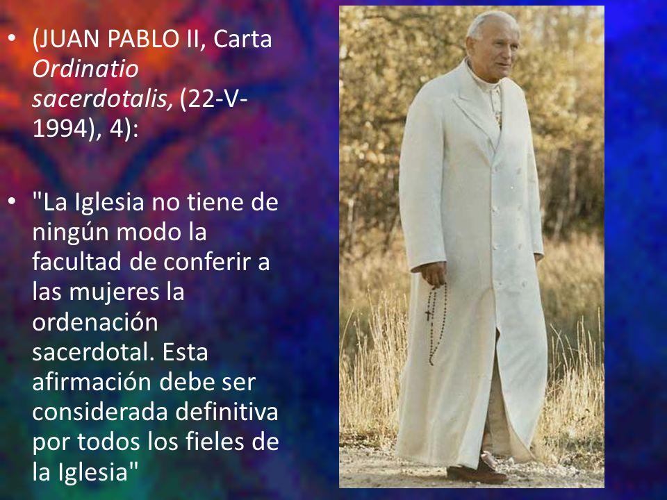 (JUAN PABLO II, Carta Ordinatio sacerdotalis, (22-V- 1994), 4):