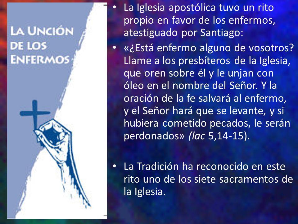 La Iglesia apostólica tuvo un rito propio en favor de los enfermos, atestiguado por Santiago: «¿Está enfermo alguno de vosotros? Llame a los presbíter